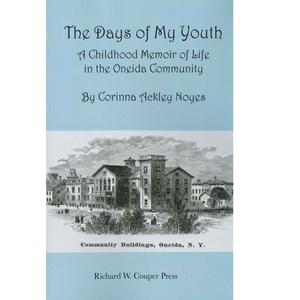 <em>The Days of My Youth: a Childhood Memoir of Life in the Oneida Community</em>