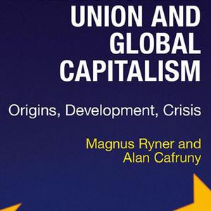 <em>The European Union and Global Capitalism: Origins, Development, Crisis</em>