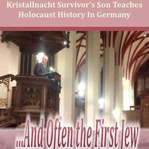 <em>...And Often the First Jew: Kristallnacht Survivor's Son Teaches Holocaust History in Germany</em>
