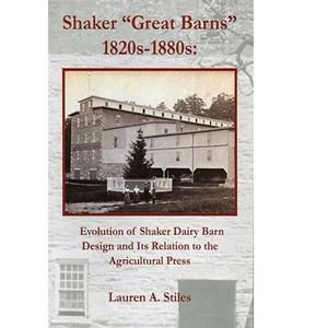 "<em>Shaker ""Great Barns"" 1820s-1880s: Evolution of Shaker Dairy Barn Design and Its Relation to the Agricultural Press</em>"