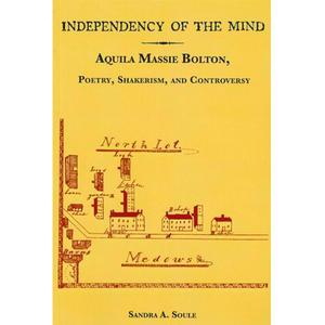 <em>Independency of the Mind: Aquila Massie Bolton, Poetry, Shakerism, and Controversy</em>