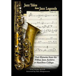 <em>Jazz Tales from Jazz Legends: Oral Histories from the Fillius Jazz Archive at Hamilton College</em>