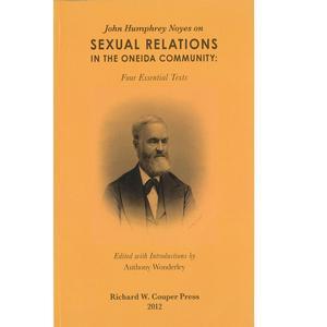 <em>John Humphrey Noyes on Sexual Relations in the Oneida Community: Four Essential Texts</em>