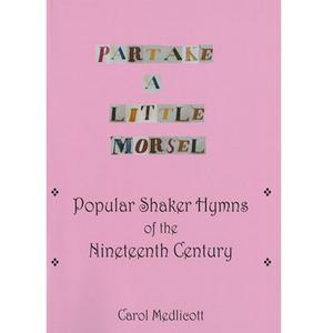 <em>Partake a Little Morsel: Popular Shaker Hymns of the Nineteenth Century</em>