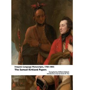 <em>Iroquois-Language Manuscripts, ca. 1768-1803: The Samuel Kirkland Papers</em>