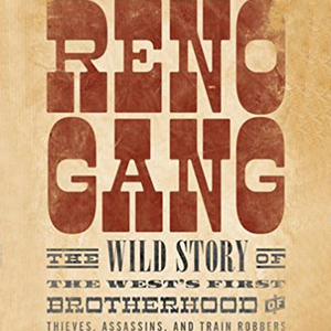 <em>The Notorious Reno Gang: The Wild Story of the West's First Brotherhood of Thieves, Assassins, and Train Robbers</em>