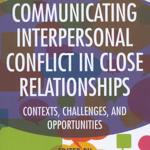 <em>Communicating Interpersonal Conflict in Close Relationships: Contexts, Challenges, and Opportunities</em>