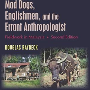 <em>Mad Dogs, Englishmen, and the Errant Anthropologist: Fieldwork in Malaysia</em>