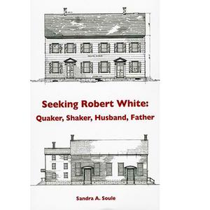 <em>Seeking Robert White: Quaker, Shaker, Husband, Father</em>