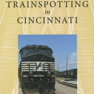 <em>Trainspotting in Cincinnati</em>
