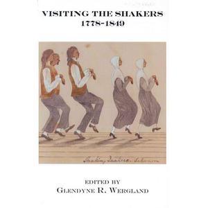 <em>Visiting the Shakers, 1778-1849: Watervliet, Hancock, Tyringham, New Lebanon</em>