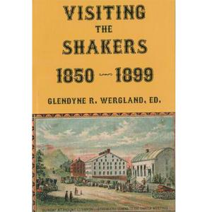 <em>Visiting the Shakers, 1850-1899: Watervliet, Hancock, Tyringham, New Lebanon</em>