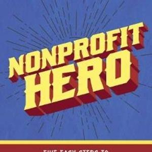 <em>Nonprofit Hero: Five Easy Steps to Successful Board Fundraising</em>