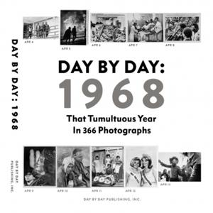 <em>Day by Day: 1968 That Tumultuous Year in 366 Photographs</em>