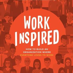 <em>WorkInspired: How to Build an Organization Where Everyone Loves to Work</em>