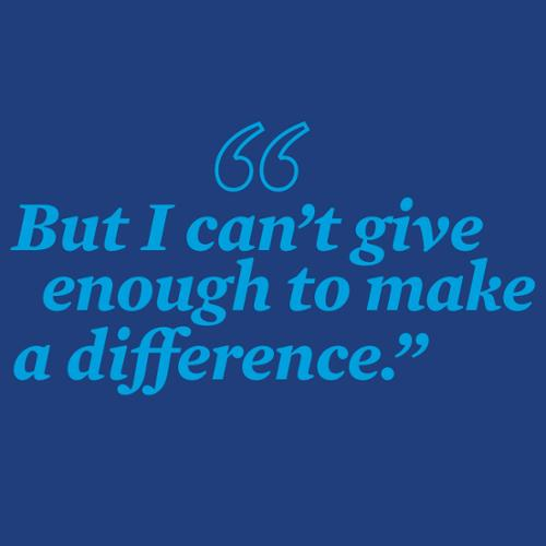 But I Can't Give Enough to Make a Difference