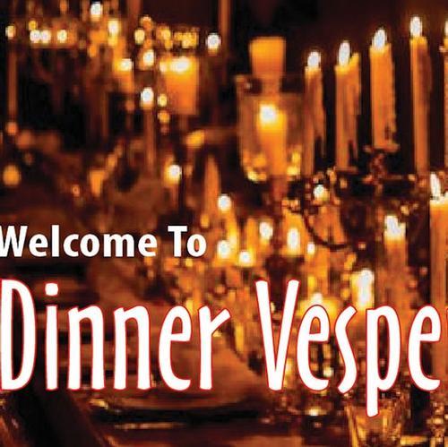 Dinner Vespers: A Meal & A Prayer