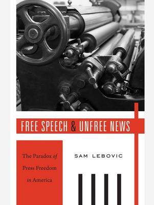 <em>Free Speech and Unfree News: The Paradox of Press Freedom in America </em>