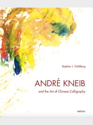 <em>André Kneib and the Art of Chinese Calligraphy</em>, by Associate Professor of Art History Stephen J. Goldberg