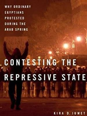 <em>Contesting the Repressive State: Why Ordinary Egyptians Protested During the Arab Spring </em>