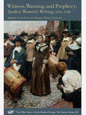 <em>Witness, Warning, and Prophecy: Quaker Women's Writing, 1655-1700</em>