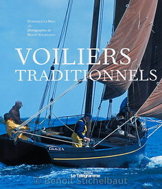 Voiliers Traditionnels - Editions Le Télégramme 2009 - Textes : Dominique Le Brun, Photographies : Benoît Stichelbaut - 140 pages