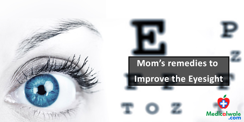 Moms Remedies To Improve The Eyesight