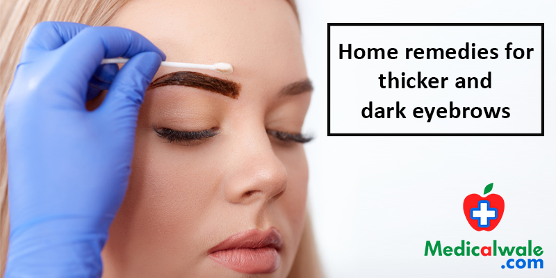 Home Remedies for thicker and dark eyebrows