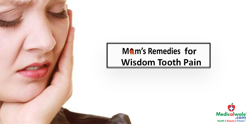 Mom's Remedies for Wisdom Tooth Pain