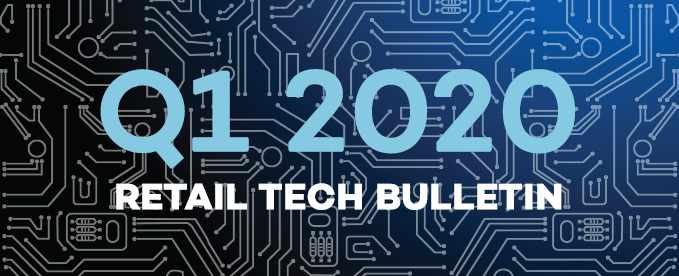 Q1 2020 Retail Tech Bulletin
