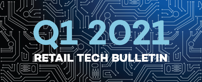 Q1 2021 Retail Tech Bulletin