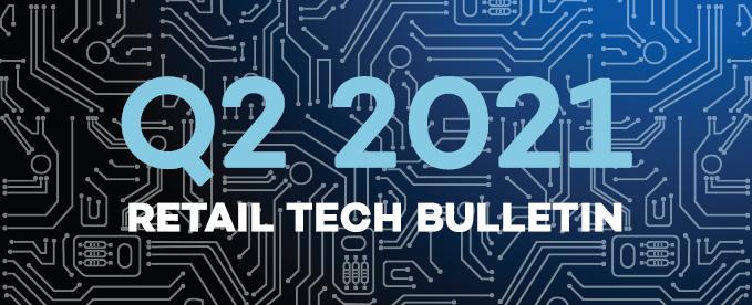 Q2 2021 Retail Tech Bulletin