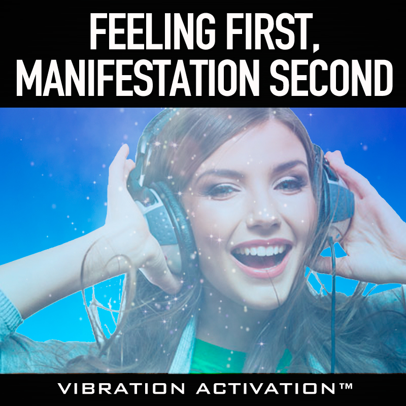 Feeling First, Manifestation Second