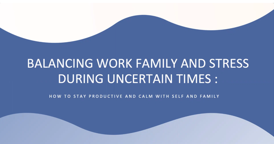 Balancing Work, Family and Stress During Uncertain Times