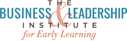 The Business & Leadership Institute for Early Learning