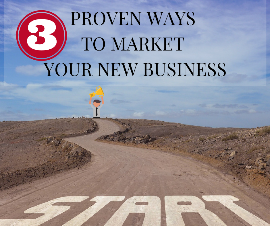 3 Proven Ways to Market Your New Business