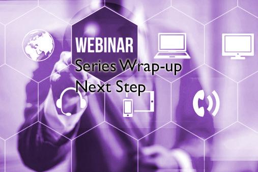 Webinar Series Wrap-up - Next Step