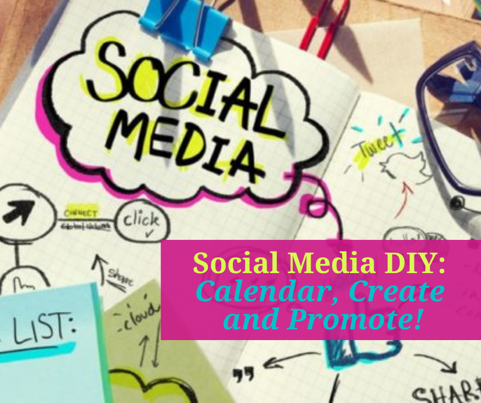 Digital Marketing Recorded Webinar: Social Media DIY: Calendar, Create and Promote!