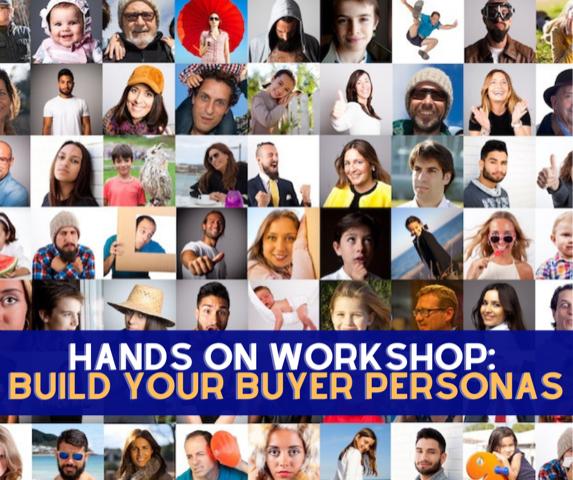 HANDS ON WORKSHOP: Build Your Buyer Personas