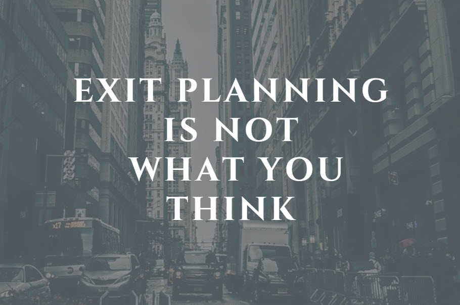 Exit Planning is Not What You Think