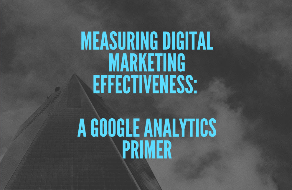 Measuring Digital Marketing Effectiveness: A Google Analytics Primer