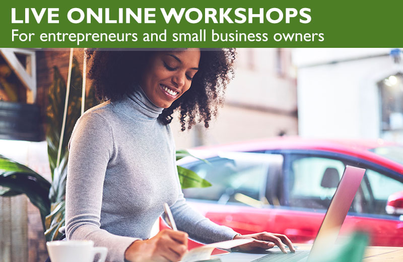 Live Online Workshops for Entrepreneurs and Small Business Owners