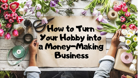 What You Need to Know to Turn Your Hobby into a Business