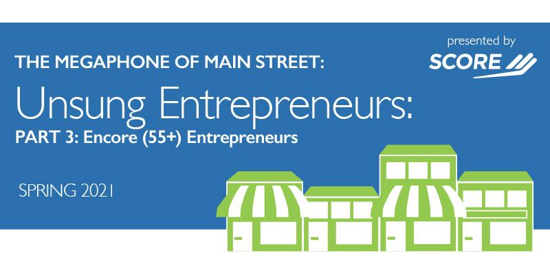 The Megaphone Of Main Street: Unsung Entrepreneurs, Infographic #3 Encore (55+) Entrepreneurs