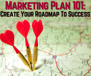 Marketing Plan 101 - Create Your Roadmap To Success