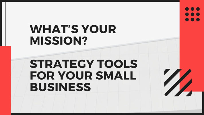 What's Your Mission? Strategy Tools for Your Small Business