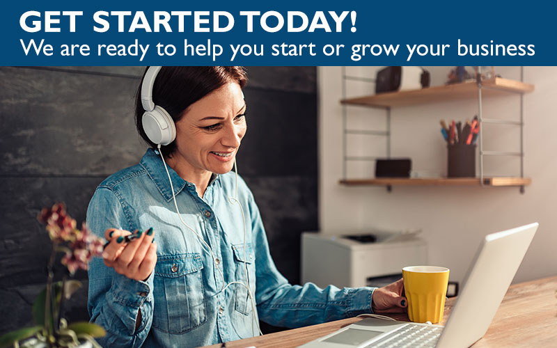 Get Started Today - We are ready to help you start or grow your business