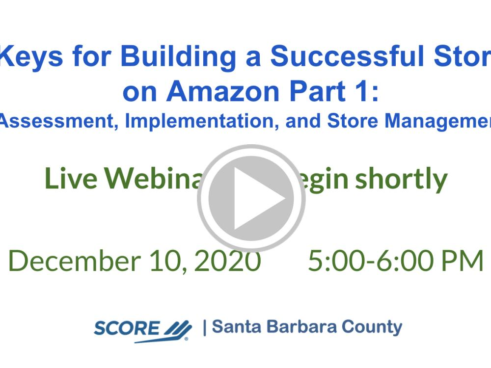 Keys for Building a Successful Store on Amazon Part 1: Assessment, Implementation, and Store Management Recorded Webinar