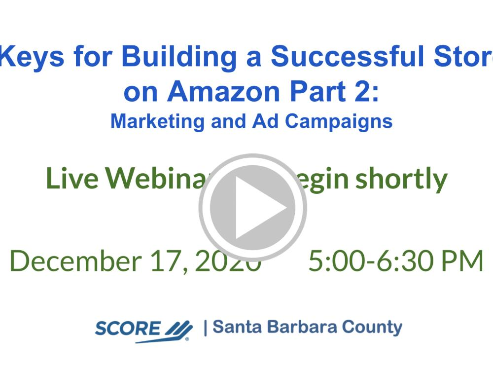 Keys for Building a Successful Store on Amazon Part 2: Marketing and Ad Campaigns Recorded Webinar