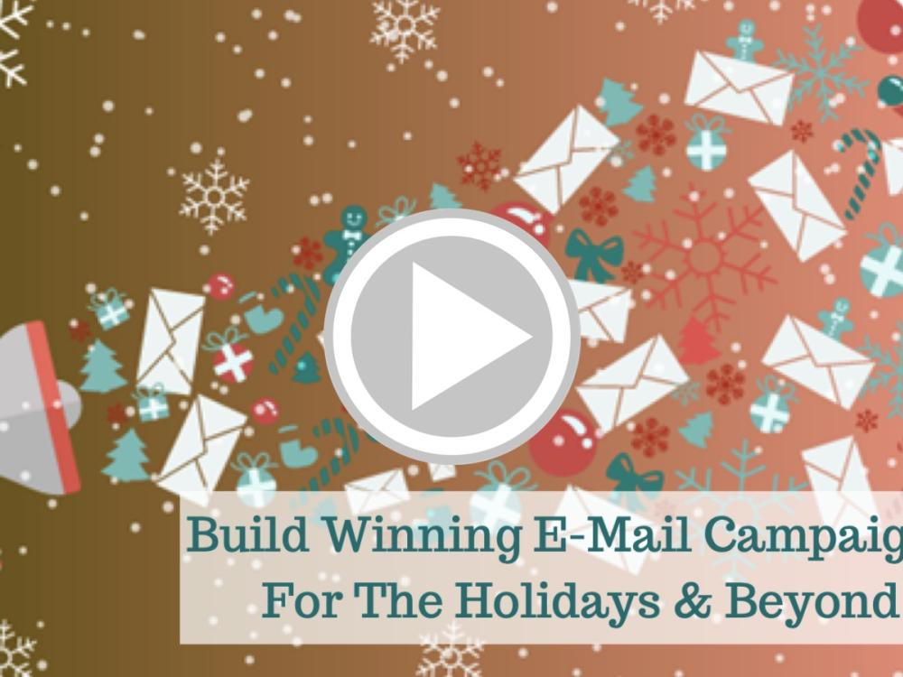 Build Winning E-Mail Marketing Campaigns For The Holidays & Beyond Recorded Webinar